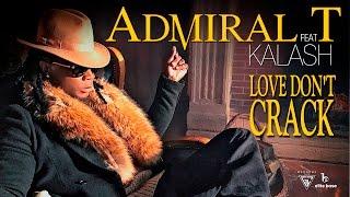 Admiral T Ft. Kalash - Love Don't Crack