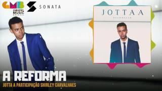 Jotta A part. Shirley Carvalhaes - A Reforma | Sonata Label