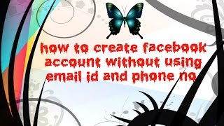 how to create facebook account without using email id and phone number
