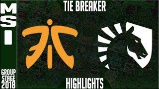 FNC vs TL TIE-BREAKER Highlights | MSI 2018 Day 5 Group Stage | Fnatic vs Team Liquid