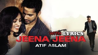 Jeena Jeena (Badlapur) with Lyrics | Atif Aslam | Varun Dhawan & Yami Gautam | 2015