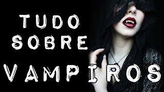 Tudo Sobre: Vampiros - PARTE 1
