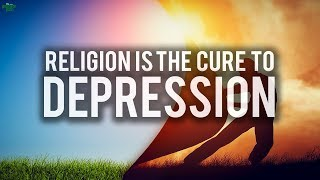 IS RELIGION THE CURE TO DEPRESSION?