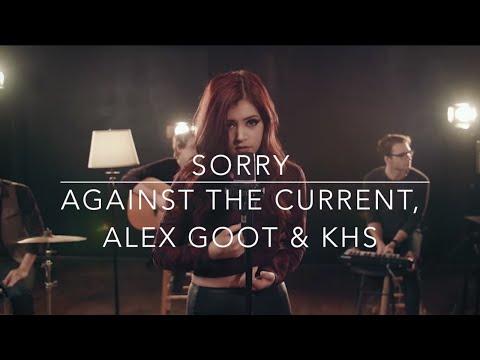 Sorry Justin Bieber Against The Current Alex Goot Khs Cover Lyrics