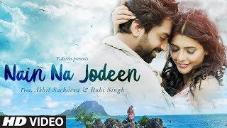 NAIN NA JODEEN Song | Akhil Sachdeva & Ruhi Singh | Rochak Kohli | T-Series