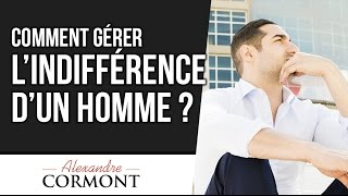 Comment gérer l'indifférence d'un homme : Les 2 options à utiliser !