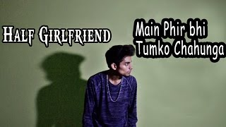 Phir Bhi Tumko Chaahunga | Half Girlfriend | Freestyle Dance Cover Video | Sourav J Sharma
