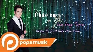 Chào Em Cô Gái Lam Hồng Remix   Quang Hà ft DJ Hiếu Phan Remix