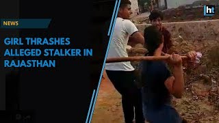 19-year-old girl thrashes alleged stalker in Rajasthan