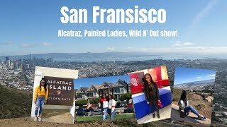 SAN FRANCISCO | Alcatraz | Painted Ladies| Wild N' Out show