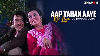 Aap Yahan Aaye Kis Liye | Dj Shadow Dubai Mashup