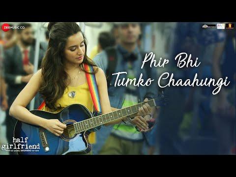 Phir Bhi Tumko Chaahungi Half Girlfriend Shraddha Kapoor Mithoon Manoj Muntashir
