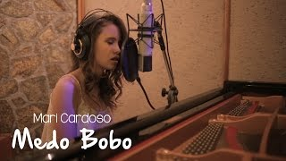 Mari Cardoso - Medo Bobo (Cover Maiara e Maraisa)