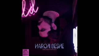 """Moshtagh - """"Harchi Beshe"""" OFFICIAL AUDIO"""