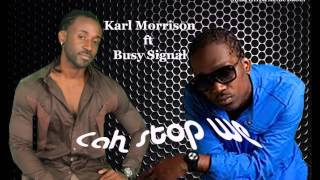 KARL MORRISON FT  BUSY SIGNAL -- CAH STOP WE | SINGLE | AUGUST 2013 |