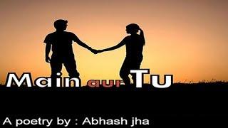 Main aur Tu | Best romantic love poetry in Hindi | Rhyme Attacks