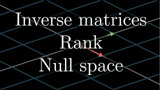 Inverse matrices, column space and null space | Essence of linear algebra, chapter 7