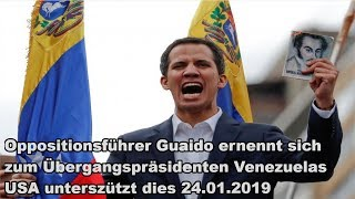 Oppositionsführer Guaido ernennt sich zum Übergangspräsidenten Venezuelas USA unterszützt dies