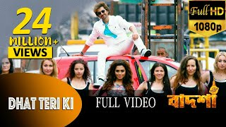 Dhat Teri Ki - Full Video | Badshah - The Don | Jeet | Nusrat Faria | Shraddha Das | Bengali Songs
