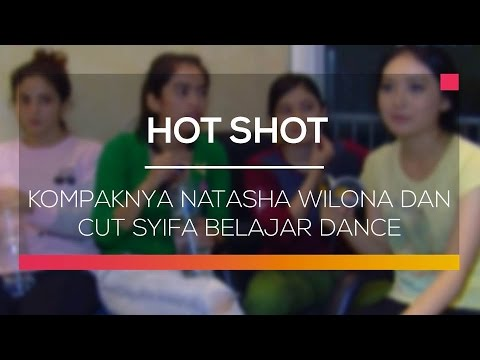 Kompaknya Natasha Wilona dan Cut Syifa Belajar Dance - Hot Shot
