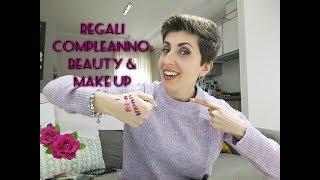 REGALI DI COMPLEANNO: tante novità Beauty&Make up - Robyfri