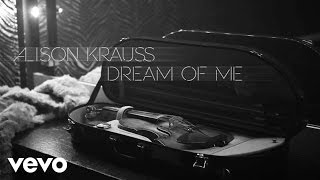 Alison Krauss - Dream Of Me (Audio)