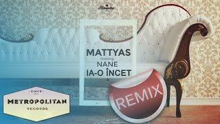 Mattyas feat. Nane - Ia-o incet (Remix)