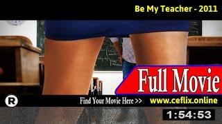 Watch: Be My Teacher (2011) Full Movie Online