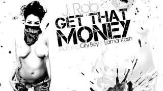 J.Rob - Get That Money ft. Derez & Lamar Kash