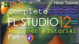Fl Studio 12 Tutorial in HINDI --Part 5 -- Piano Roll [ Complete Beginners Training ]