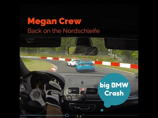 Megan Crew back on the Nordschleife, BMW Chrash, and a fast M 4 overtake us