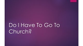 Searching the Scriptures: Do I Have To Go To Church? (S3E25)