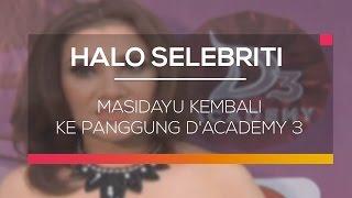Masidayu Kembali ke Panggung D'Academy 3 - Halo Selebriti