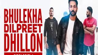 Bhulekha - Dilpreet Dhillon Feat Desi Crew - Latest punjabi Song 2017