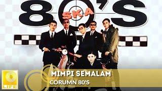 corumn 80 and 39 s mimpi semalam official audio