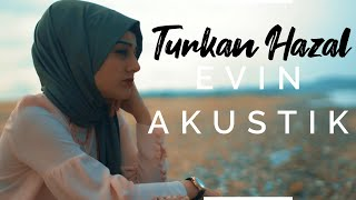 Türkan Hazal - Evin ( Akustik klip )