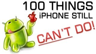 100 Things iPhone's Can't do Android Phones Can