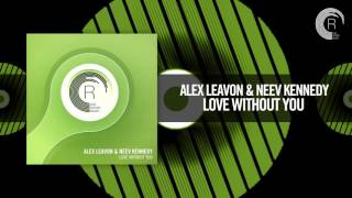 Alex Leavon & Neev Kennedy - Love Without You [FULL] (RNM)
