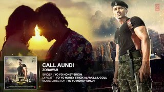 CALL AUNDI Full Song | ZORAWAR | Yo Yo Honey Singh