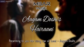 Download Hairaani - Recreated feat. Aagam Doshi | Presented by MBar Music™ 3Gp Mp4