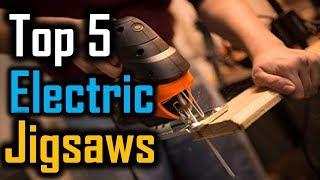 Top 5 Electric Jigsaws 2018 | 5 Best Electric Jigsaws | Best Electric Jigsaws Reviews