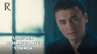 Ulug'bek Rahmatullayev - Yonimda | Улугбек Рахматуллаев - Ёнимда