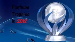 All Platinum Trophies achieved in 2018 - 38 platinum trophies