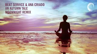 Chill Out Vocal Trance: Beat Service & Ana Criado - An Autumn Tale (Moonnight Remix)