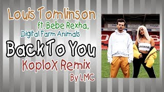 Back To You [LMC Koplo Remix] - Louis Tomlinson ft Bebe Rexha, Digital Farm Animals