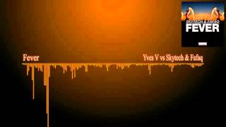 Yves V vs. Skytech & Fafaq - Fever (Original mix)
