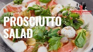 Prosciutto Salad | Everyday Gourmet S8 E80