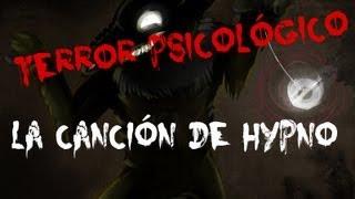 """Terror Psicológico - """"La canción de Hypno"""""""