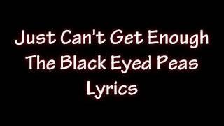 The Black Eyed Peas - Just Can't Get Enough LYRICS