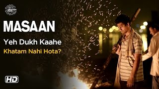 MASAAN | Yeh Dukh Kaahe Khatam Nahi Hota? | Now On DVD | Vicky Kaushal
